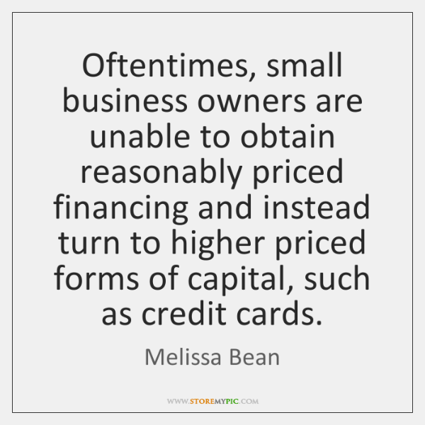 Oftentimes, small business owners are unable to obtain reasonably priced financing and ...