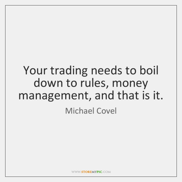 Your trading needs to boil down to rules, money management, and that ...