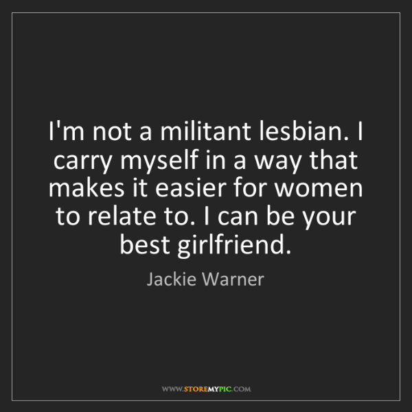 Jackie Warner: I'm not a militant lesbian. I carry myself in a way that...