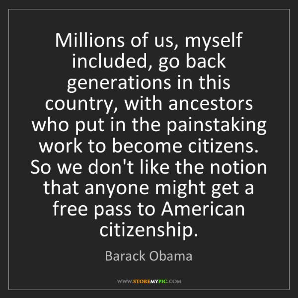 Barack Obama: Millions of us, myself included, go back generations...