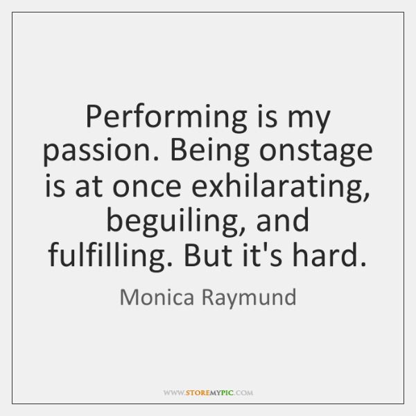 Performing is my passion. Being onstage is at once exhilarating, beguiling, and ...