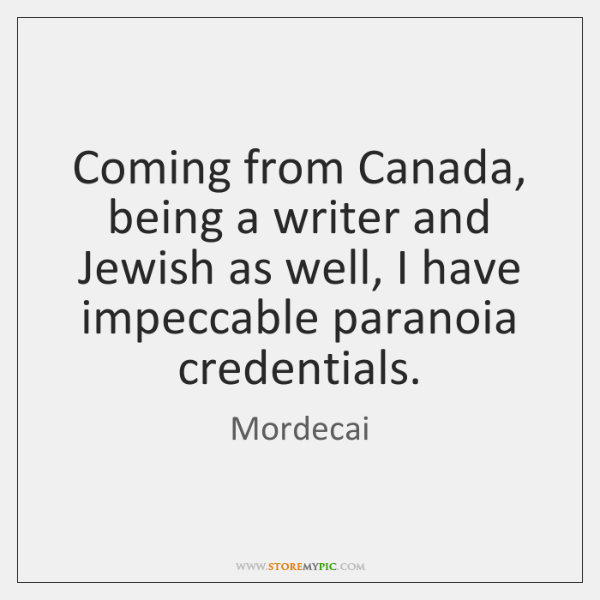 Coming from Canada, being a writer and Jewish as well, I have ...