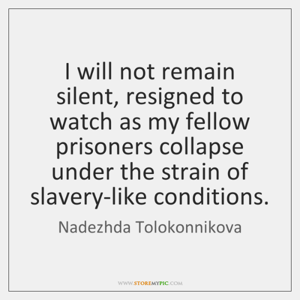 I will not remain silent, resigned to watch as my fellow prisoners ...