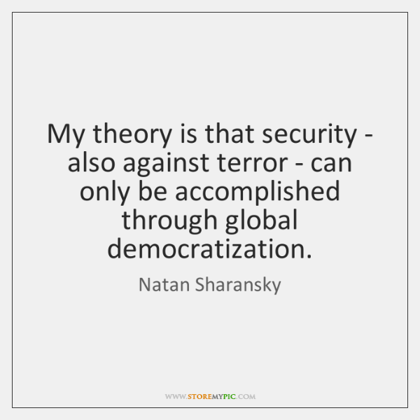 My theory is that security - also against terror - can only ...