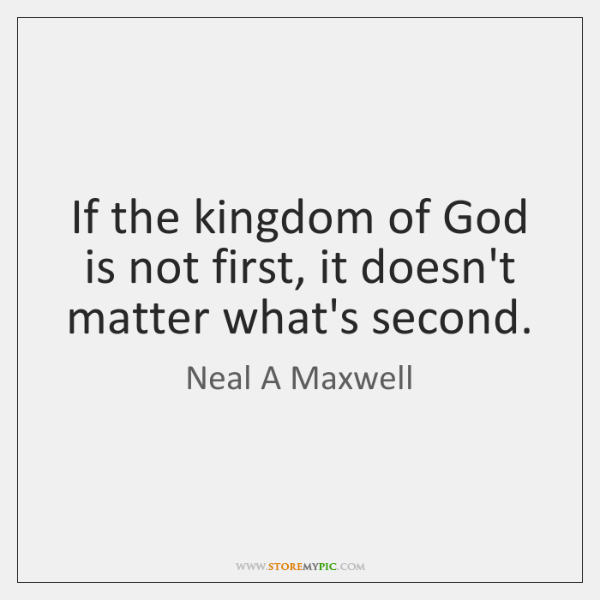 If the kingdom of God is not first, it doesn't matter what's ...