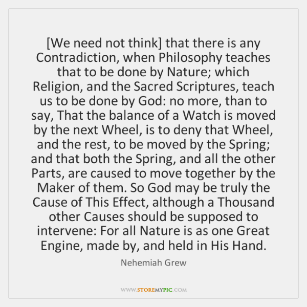 [We need not think] that there is any Contradiction, when Philosophy teaches ...