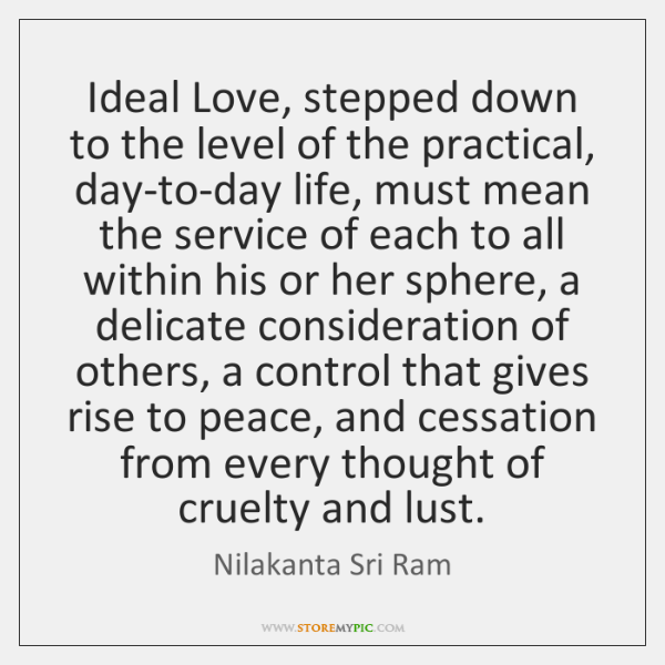 Ideal Love, stepped down to the level of the practical, day-to-day life, ...