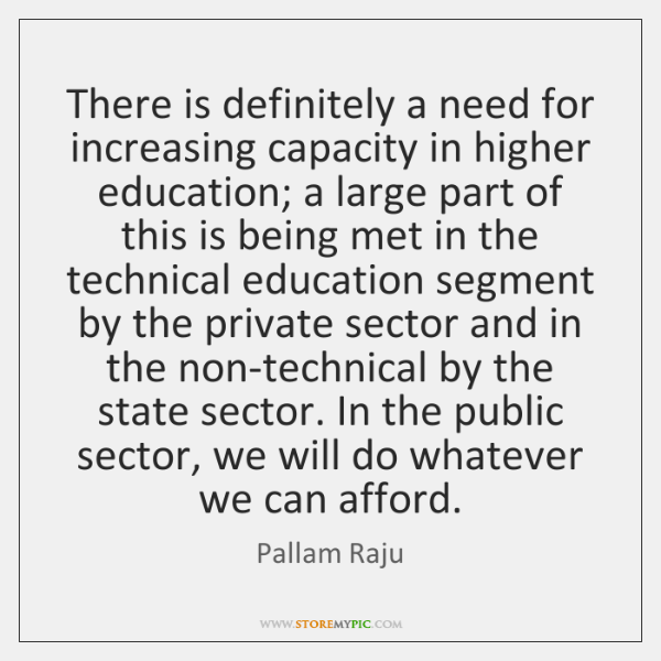 There is definitely a need for increasing capacity in higher education; a ...