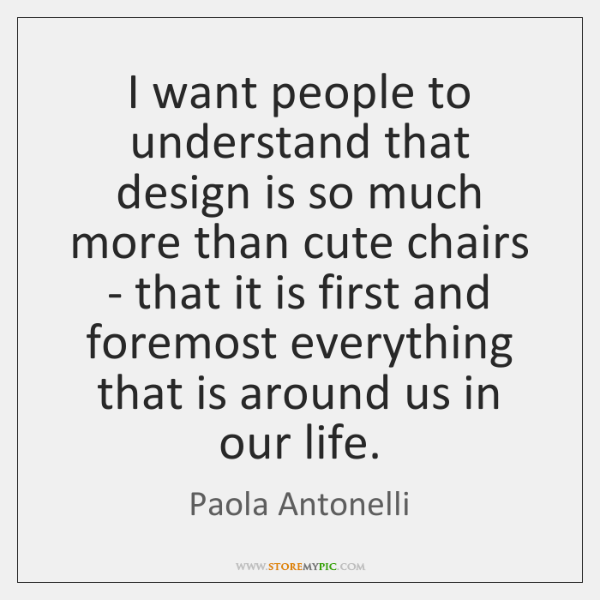 I want people to understand that design is so much more than ...