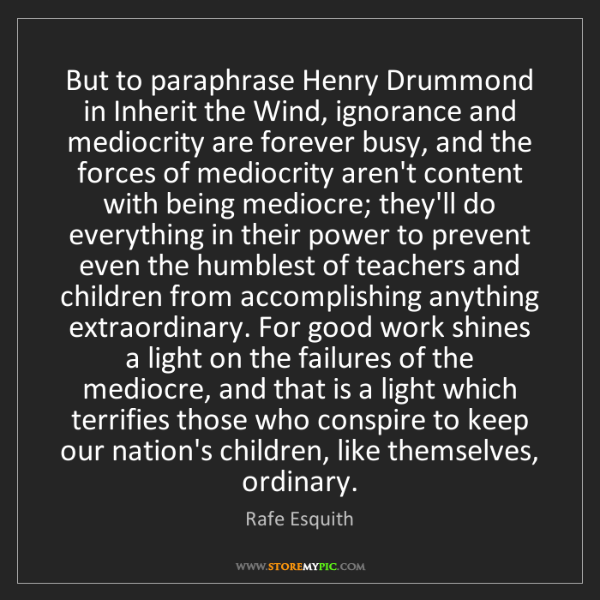 Rafe Esquith: But to paraphrase Henry Drummond in Inherit the Wind,...