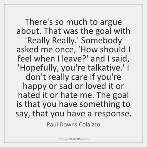 There's so much to argue about. That was the goal with 'Really ...