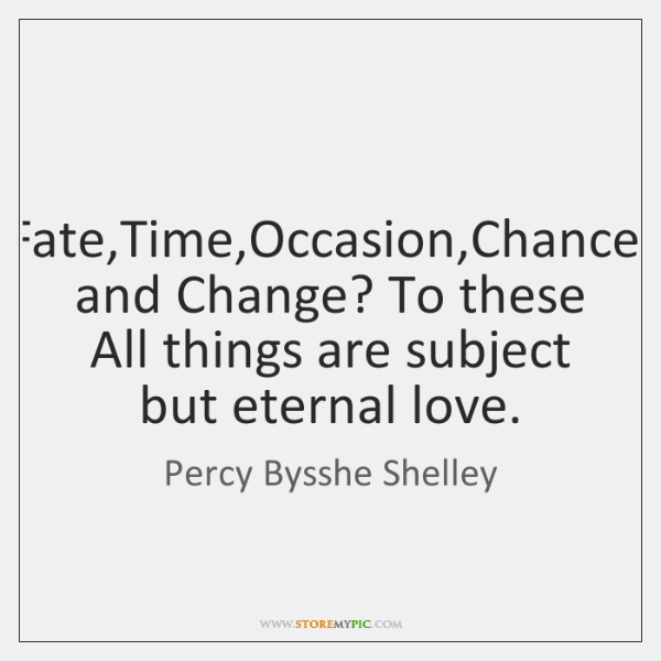 Fate,Time,Occasion,Chance, and Change? To these All things are subject ...