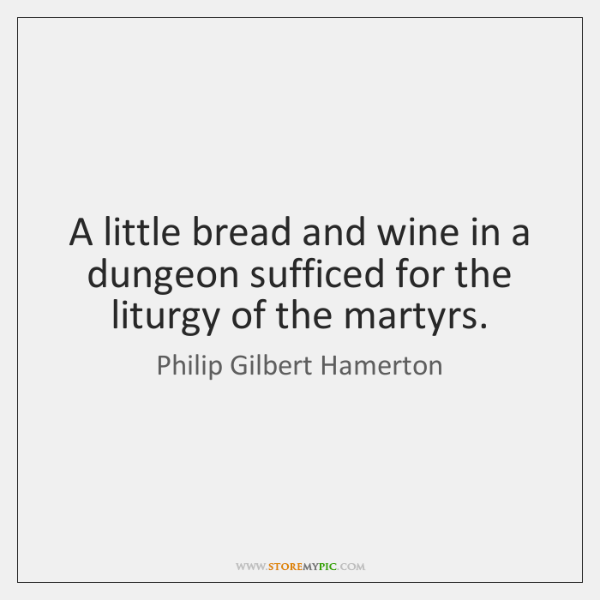 A little bread and wine in a dungeon sufficed for the liturgy ...