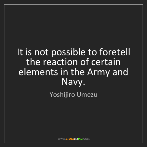Yoshijiro Umezu: It is not possible to foretell the reaction of certain...