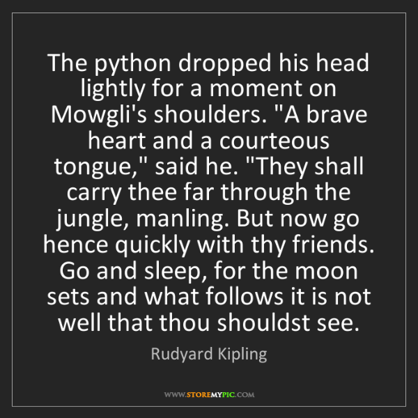 Rudyard Kipling: The python dropped his head lightly for a moment on Mowgli's...