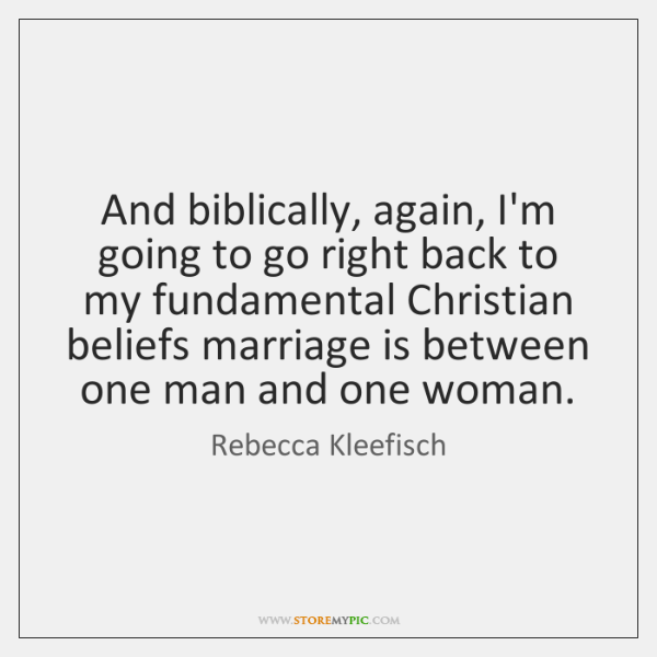 And biblically, again, I'm going to go right back to my fundamental ...