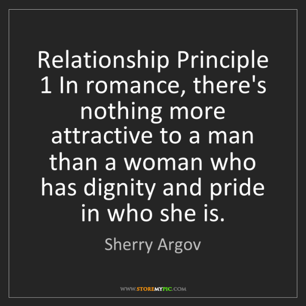 Sherry Argov: Relationship Principle 1 In romance, there's nothing...