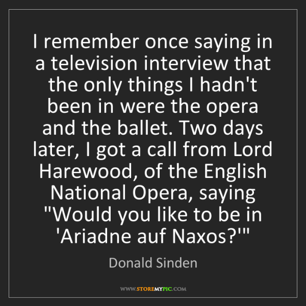 Donald Sinden: I remember once saying in a television interview that...