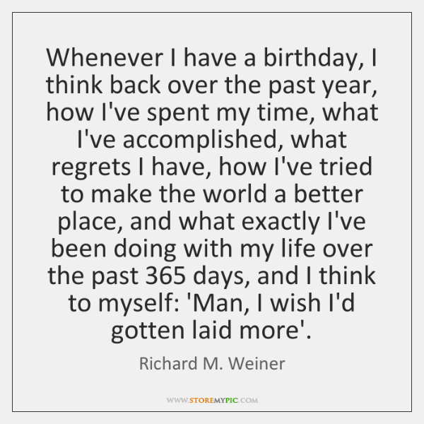 Whenever I have a birthday, I think back over the past year, ...
