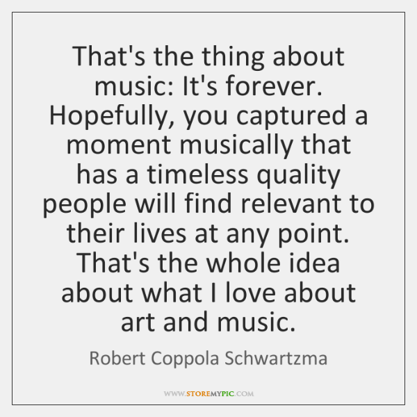 That's the thing about music: It's forever. Hopefully, you captured a moment ...