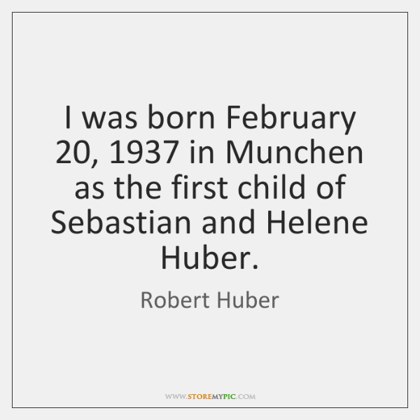 I was born February 20, 1937 in Munchen as the first child of Sebastian ...