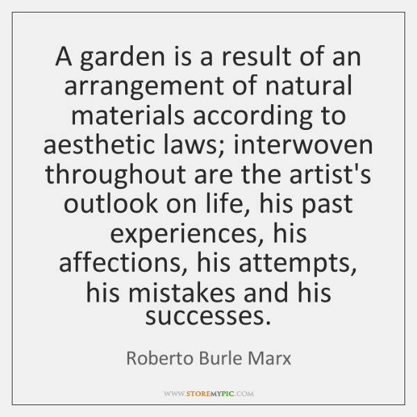 A garden is a result of an arrangement of natural materials according ...