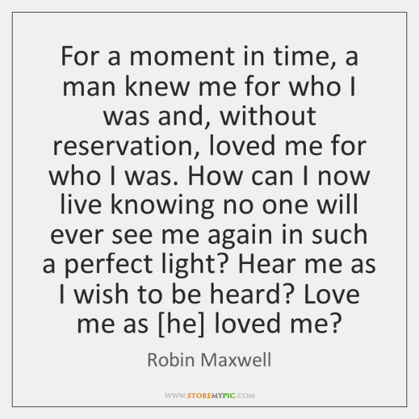 For a moment in time, a man knew me for who I ...