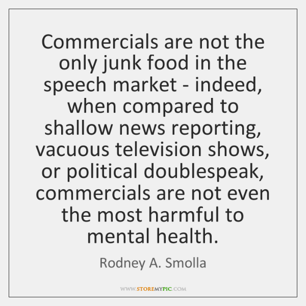 Commercials are not the only junk food in the speech market - ...