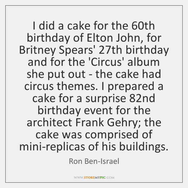 I did a cake for the 60th birthday of Elton John, for ...