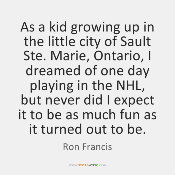 As a kid growing up in the little city of Sault Ste. ...