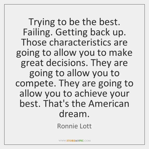 Trying to be the best. Failing. Getting back up. Those characteristics are ...