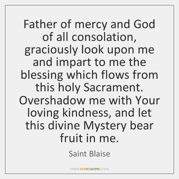 Father of mercy and God of all consolation, graciously look upon me ...