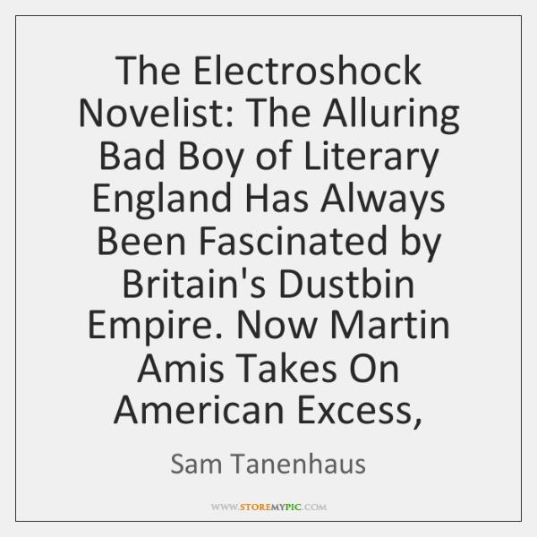 The Electroshock Novelist: The Alluring Bad Boy of Literary England Has Always ...