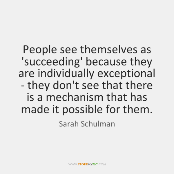 People see themselves as 'succeeding' because they are individually exceptional - they ...