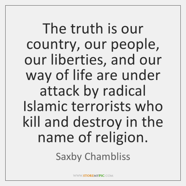 The truth is our country, our people, our liberties, and our way ...