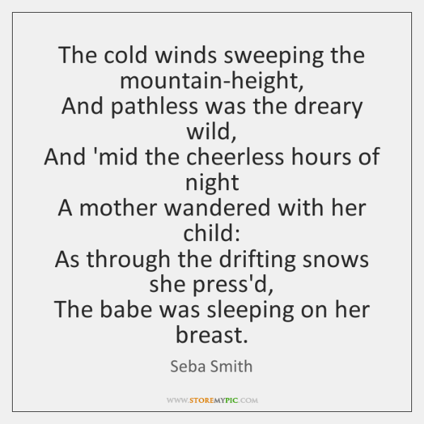 The cold winds sweeping the mountain-height,   And pathless was the dreary wild,   ...