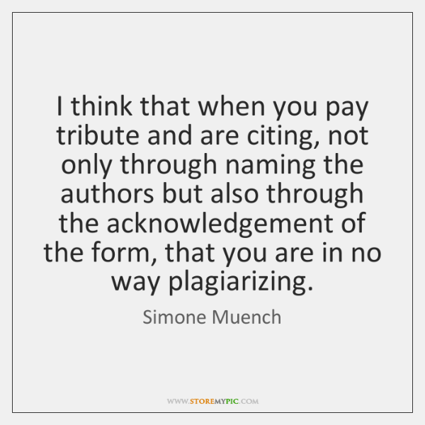 I think that when you pay tribute and are citing, not only ...