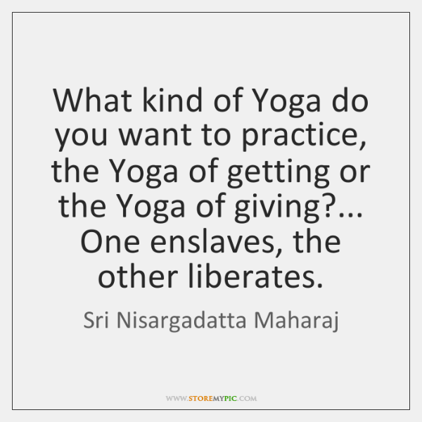 What kind of Yoga do you want to practice, the Yoga of ...