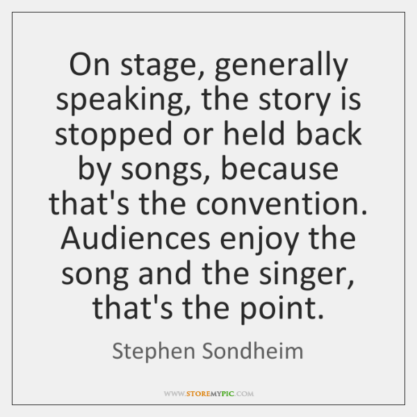 On Stage Generally Speaking The Story Is Stopped Or Held Back By