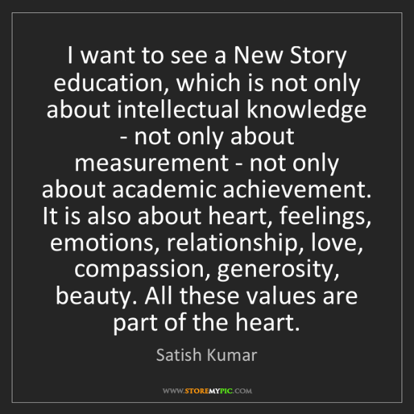 Satish Kumar: I want to see a New Story education, which is not only...