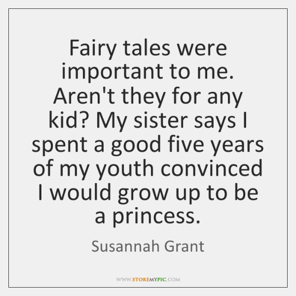Fairy tales were important to me. Aren't they for any kid? My ...