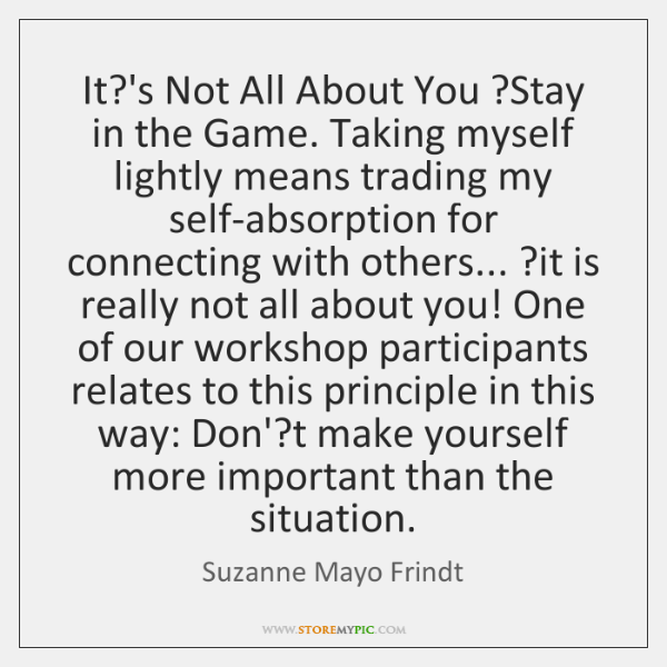 It?'s Not All About You ?Stay in the Game. Taking myself ...