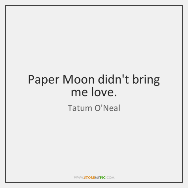 Paper Moon didn't bring me love.