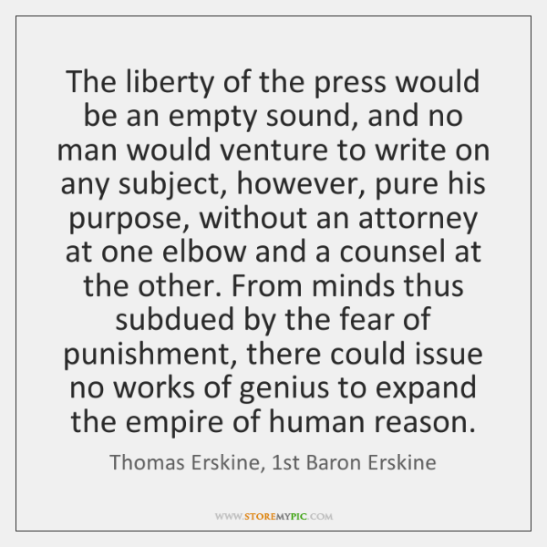 The liberty of the press would be an empty sound, and no ...