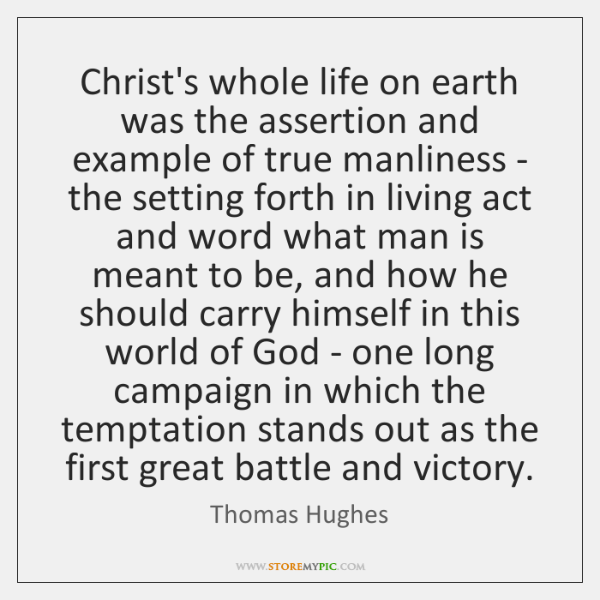 Christ's whole life on earth was the assertion and example of true ...