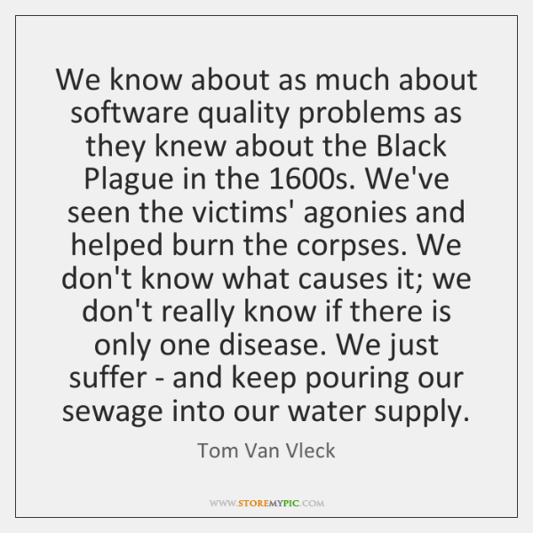 We know about as much about software quality problems as they knew ...