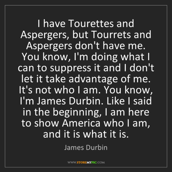 James Durbin: I have Tourettes and Aspergers, but Tourrets and Aspergers...