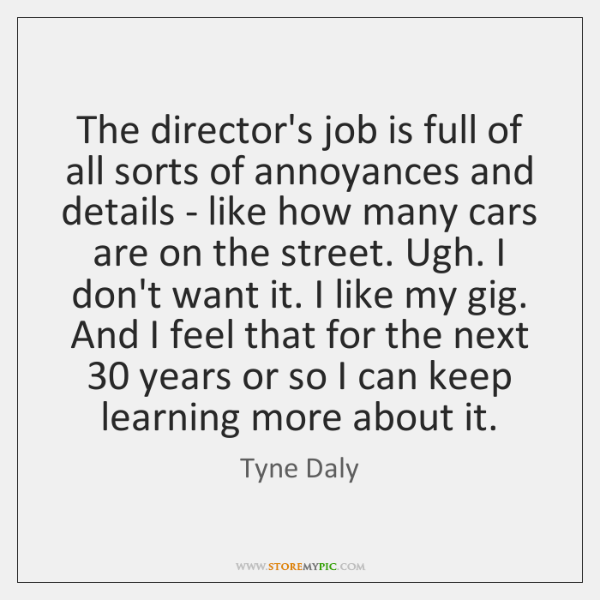 The director's job is full of all sorts of annoyances and details ...