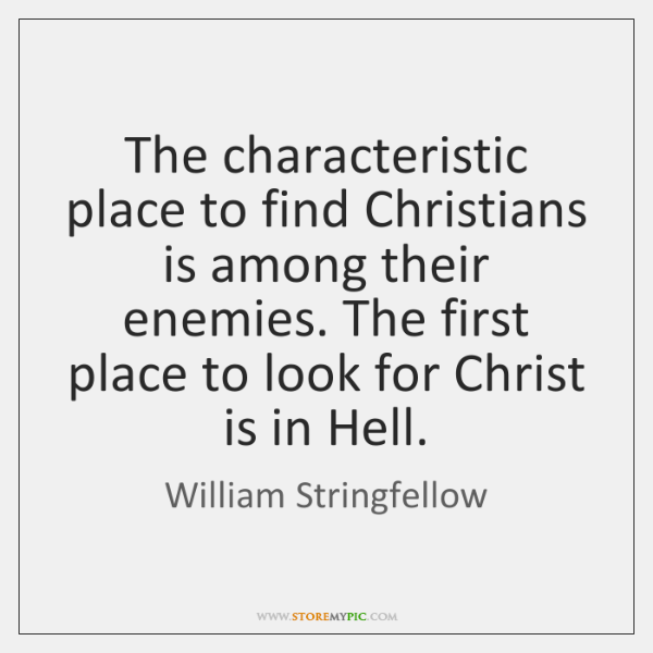 The characteristic place to find Christians is among their enemies. The first ...