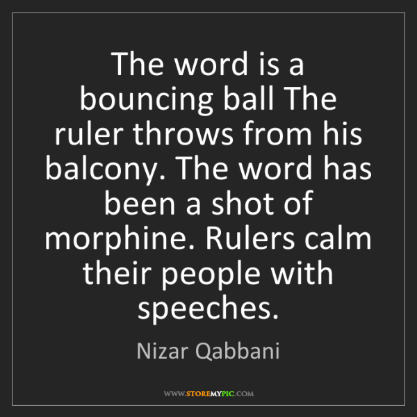 Nizar Qabbani: The word is a bouncing ball The ruler throws from his...